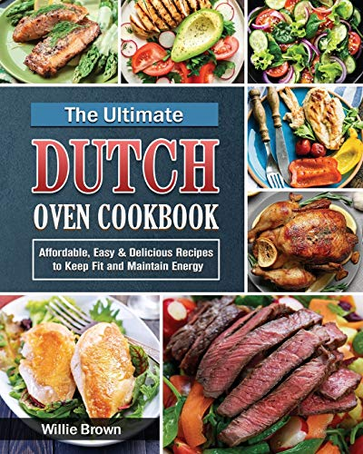 The Ultimate Dutch Oven Cookbook: Affordable, Easy & Delicious Recipes to Keep Fit and Maintain Energy
