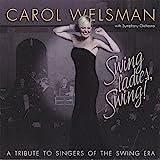 Songtexte von Carol Welsman - Swing Ladies, Swing! A Tribute to Singers of the Swing Era