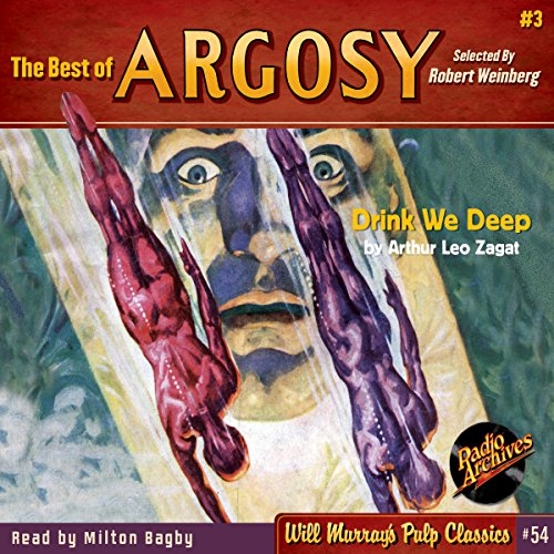 Drink We Deep     The Best of Argosy, Book 3              By:                                                                                                                                 Arthur Leo Zagat,                                                                                        RadioArchives.com                               Narrated by:                                                                                                                                 Milton Bagby                      Length: 8 hrs and 2 mins     Not rated yet     Overall 0.0