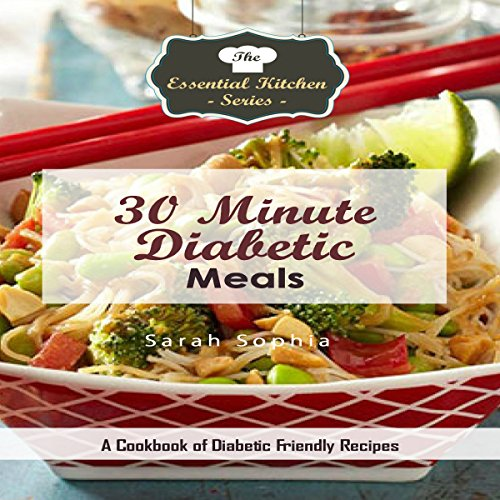 30 Minute Diabetic Meals: A Cookbook of Diabetic Friendly Recipes  audiobook cover art
