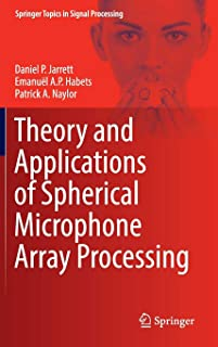Theory and Applications of Spherical Microphone Array Processing (Springer Topics in Signal Processing)