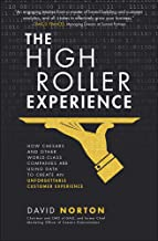 The High Roller Experience: How Caesars and Other World-Class Companies Are Using Data to Create an Unforgettable Customer...