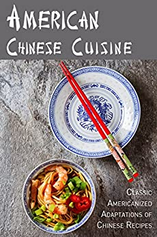 American Chinese Cuisine: Classic Americanized Adaptations of Chinese Recipes by [JR Stevens]