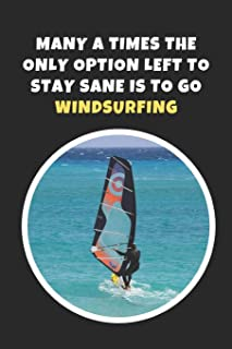 Many A Times The Only Option Left Is To Go Windsurfing: Novelty Lined Notebook / Journal To Write In Perfect Gift Item (6 x 9 inches)