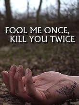Fool Me Once, Kill You Twice