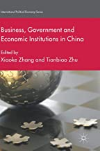 Business, Government and Economic Institutions in China (International Political Economy Series)