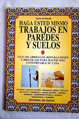 HAGA USTED MISMO TRABAJOS EN PAREDES Y SUELOS.Guia de arreglos,reparaciones y...