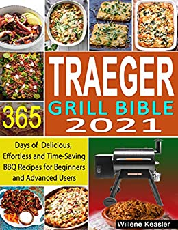 Traeger Grill Bible 2021: 365 Days of Delicious, Effortless and Time-Saving BBQ Recipes for Beginners and Advanced Users
