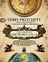 The Compleat Discworld Atlas: Of General & Descriptive Geography Which Together With New Maps and Gazetteer Forms a Compleat Guide to Our World & All It Encompasses