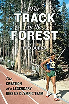 The Track in the Forest  The Creation of a Legendary 1968 US Olympic Team