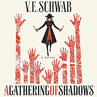 A Gathering of Shadows     A Novel              Written by:                                                                                                                                 V. E. Schwab                               Narrated by:                                                                                                                                 Michael Kramer,                                                                                        Kate Reading                      Length: 16 hrs and 9 mins     48 ratings     Overall 4.5
