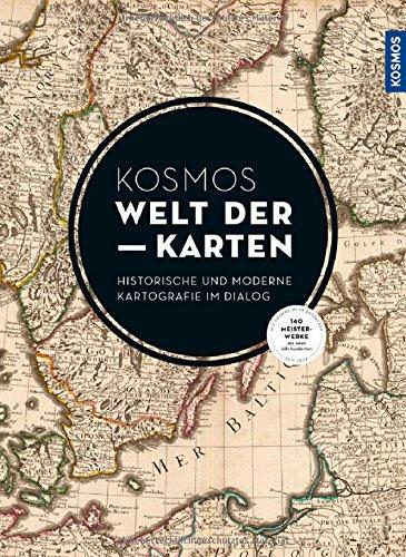 KOSMOS Welt der Karten: Moderne und historische Karten im Dialog