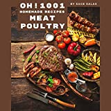 Oh! 1001 Homemade Meat and Poultry Recipes: An One-of-a-kind Homemade Meat and Poultry Cookbook