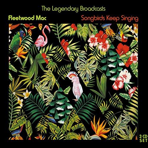 FLEETWOOD MAC - SONGBIRDS KEEP SINGING: 3 CD SET