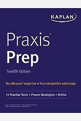 Praxis Prep: 11 Practice Tests + Proven Strategies + Online (Kaplan Test Prep) Kindle Edition