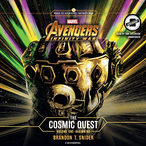 Marvel's Avengers: Infinity War: The Cosmic Quest      Volume 1: Beginning              By:                                                                                                                                 Brandon T. Snider                               Narrated by:                                                                                                                                 Tom Taylorson                      Length: 4 hrs and 4 mins     10 ratings     Overall 4.5