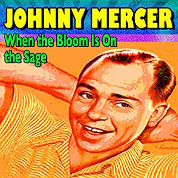 When the Bloom Is On the Sage (16 famous Hits and Songs)