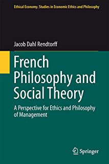 French Philosophy and Social Theory: A Perspective for Ethics and Philosophy of Management