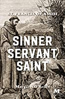 Sinner, Servant, Saint: A Novel Based on the Life of St. Francis of Assisi
