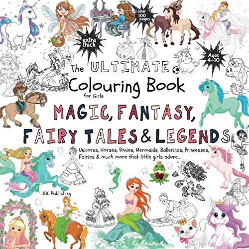 The Ultimate Colouring Book for Girls – Magic, Fantasy, Fairy Tales & Legends: Unicorn, Horse, Mer