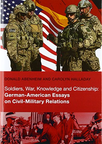 Soldiers, War, Knowledge and Citizenship: German-American Essays on Civil-Military Relations