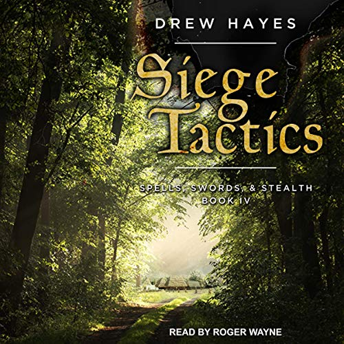 Siege Tactics     Spells, Swords, & Stealth Series, Book 4              Written by:                                                                                                                                 Drew Hayes                               Narrated by:                                                                                                                                 Roger Wayne                      Length: 15 hrs and 15 mins     45 ratings     Overall 4.8