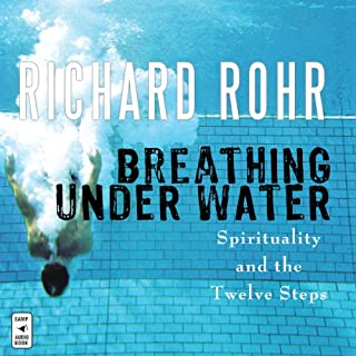 Breathing Under Water     Spirituality and the Twelve Steps              By:                                                                                                                                 Richard Rohr                               Narrated by:                                                                                                                                 John Quigley O.F.M.                      Length: 4 hrs and 24 mins     40 ratings     Overall 4.8