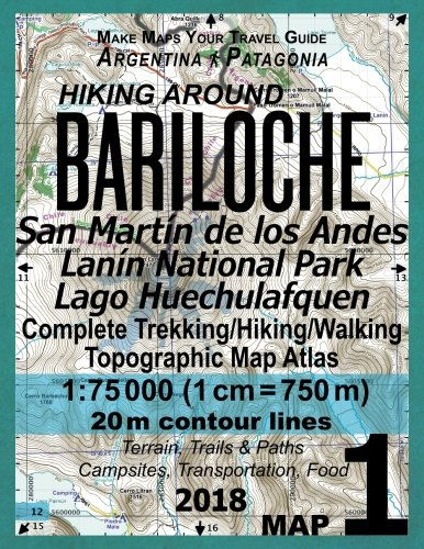 Hiking Around Bariloche Map 1 San Martin de los Andes, Lanin National Park, Lago Huechulafquen Complete Trekking/Hiking/Walking Topographic Map Atlas ... Patagonia 1: 75000: Trails, Hikes & Walks