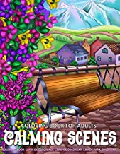 Coloring Book for Adults   Calming Scenes: Adult Coloring Book for Women featuring Stress Relieving Design with Enchanting Country Life, Lovely Flowers, and Nature Scenes for Relaxation