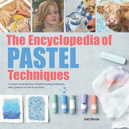 Encyclopedia of Pastel Techniques, The: A Unique Visual Directory of Pastel Painting Techniques, With Guidance On How To Use Them