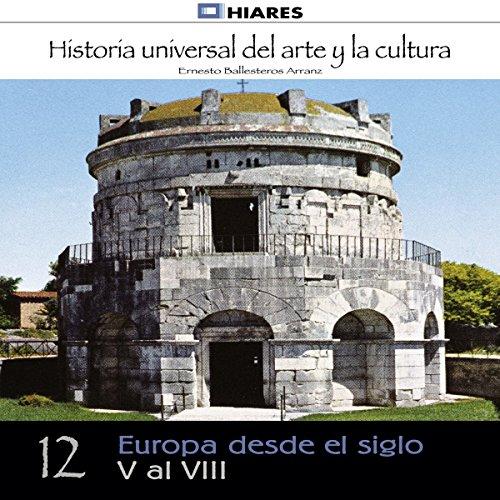 Europa desde el siglo V al VIII (Historia universal del arte y la cultura 12) audiobook cover art