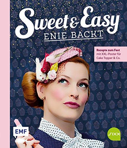 Sweet and Easy – Enie backt: Rezepte zum Fest fürs ganze Jahr: Mit XXL-Poster für Cake Topper und Co.