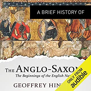 A Brief History of the Anglo-Saxons     Brief Histories              By:                                                                                                                                 Geoffrey Hindley                               Narrated by:                                                                                                                                 Eleanor David                      Length: 13 hrs and 3 mins     6 ratings     Overall 4.7