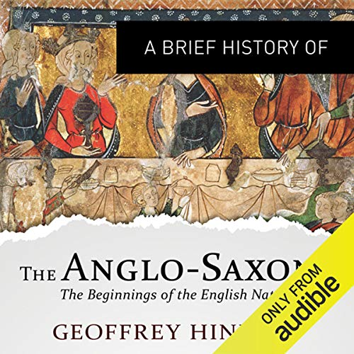 A Brief History of the Anglo-Saxons Audiobook By Geoffrey Hindley cover art