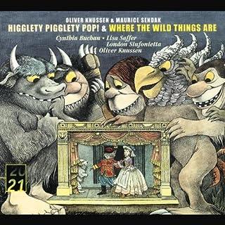 Oliver Knussen & Maurice Sendak: Higglety Pigglety Pop! & Where the Wild Things Are