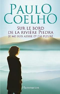 Sur le bord de la rivière Piedra je me suis assise et j'ai pleuré (French Edition)