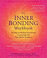 The Inner Bonding: Six Steps to Healing Yourself and Connecting with Your Divine Guidance
