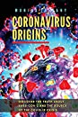 Coronavirus Origins: Discover the Truth About Sars-cov-2 and the Source of the Covid-19 Crisis
