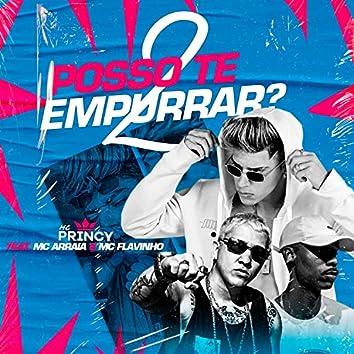 Posso Te Empurrar 2 (feat. MC Flavinho & MC Arraia) (Brega Funk)