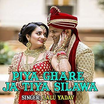 Piya Ghare Ja Tiya Silawa