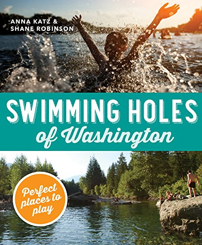 Compare Textbook Prices for Swimming Holes of Washington: Perfect Places to Play  ISBN 9781594859991 by Katz, Anna,Robinson, Shane