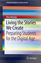 Living the Stories We Create: Preparing Students for the Digital Age (SpringerBriefs in Education)