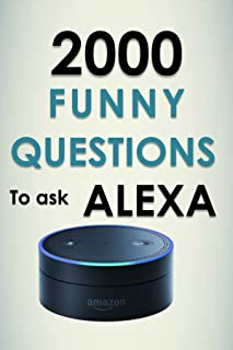 What to ask Alexa: 2000 Funny Questions to ask Alexa: Longest List of Top Questions to ask Alexa