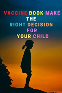 Vaccine book Make the right decision for your child :: A Treatment Guide for Parents and Caregivers A Safe and Effective A...