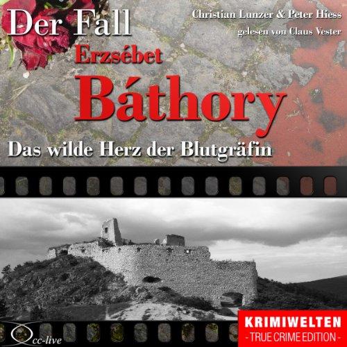 Das wilde Herz der Blutgräfin - Der Fall Erzsébet Báthory Titelbild