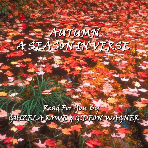 Autumn - A Season In Poetry                   By:                                                                                                                                 Percy Bysshe Shelley,                                                                                        William Butler Yeats,                                                                                        Henry Longfellow,                   and others                          Narrated by:                                                                                                                                 Ghizela Rowe,                                                                                        Gideon Wagner                      Length: 57 mins     8 ratings     Overall 3.8