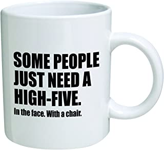 Some people just need a high five with a chair, in the face. Brother. Cool Birthday gift for coworkers, Men & Women, Him or Her, Sister - Idea for a Boyfriend, by Yates and Franco Funny Mug 11OZ