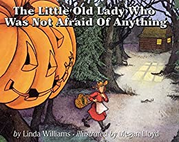 The Little Old Lady Who Was Not Afraid of Anything by [Linda Williams, Megan Lloyd]