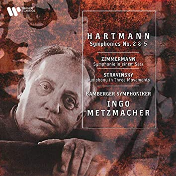 Hartmann: Symphonies Nos. 2 & 5 - Zimmermann: Symphony in One Movement - Stravinsky: Symphony in Three Movements