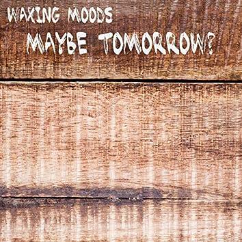 Maybe Tomorrow?